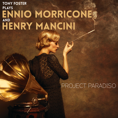 Project Paradiso: Tony Foster Plays Ennio Morricone and Henry Mancini